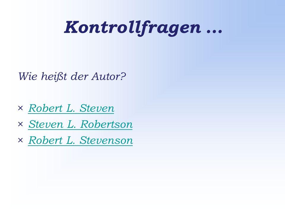 Kontrollfragen … Wie heißt der Autor. × Robert L.