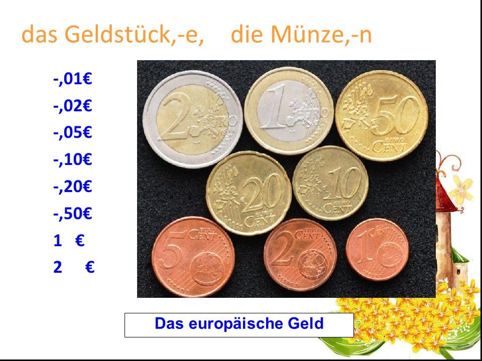 das Geldstück,-e, die Münze,-n -,01 -,02 -,05 -,10 -,20 -,50 1 2 Das europäische Geld