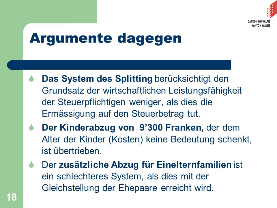 18 Argumente dagegen Das System des Splitting berücksichtigt den Grundsatz der wirtschaftlichen Leistungsfähigkeit der Steuerpflichtigen weniger, als