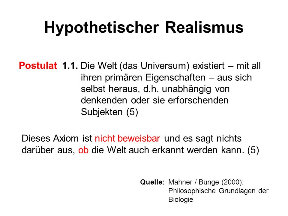 Hypothetischer Realismus Postulat 1.1. Die Welt (das Universum) existiert – mit all ihren primären Eigenschaften – aus sich selbst heraus, d.h. unabhä