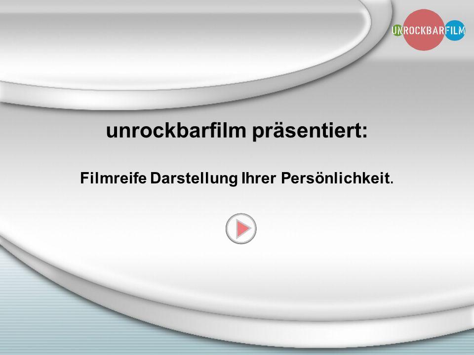 unrockbarfilm präsentiert: Filmreife Darstellung Ihrer Persönlichkeit.