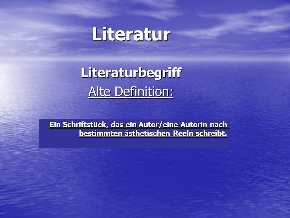 LiteraturLiteraturbegriff Alte Definition: Ein Schriftst ü ck, das ein Autor/eine Autorin nach bestimmten ä sthetischen Reeln schreibt. Ein Schriftst