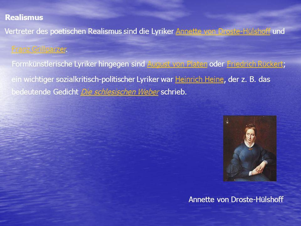 Realismus Vertreter des poetischen Realismus sind die Lyriker Annette von Droste-H ü lshoff undAnnette von Droste-H ü lshoff Franz GrillparzerFranz Gr