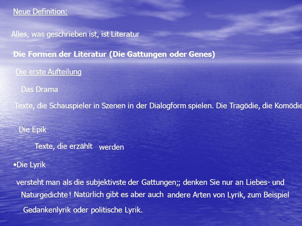 Neue Definition: Alles, was geschrieben ist, ist Literatur Die Formen der Literatur (Die Gattungen oder Genes) Die erste Aufteilung Texte, die Schausp