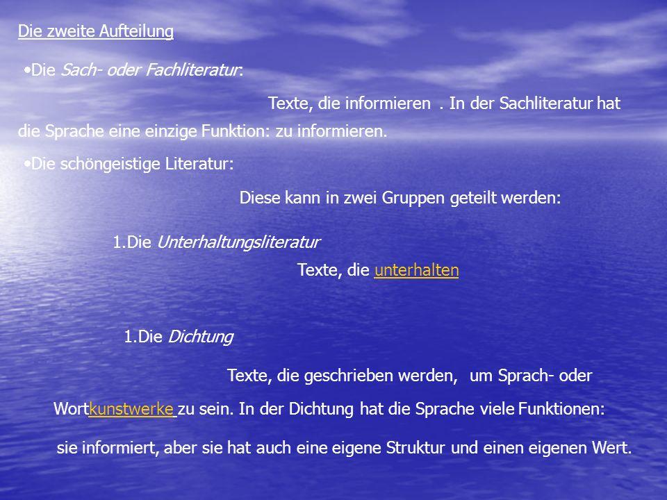 Die zweite Aufteilung Die Sach- oder Fachliteratur:. Texte, die informieren. In der Sachliteratur hat die Sprache eine einzige Funktion: zu informiere