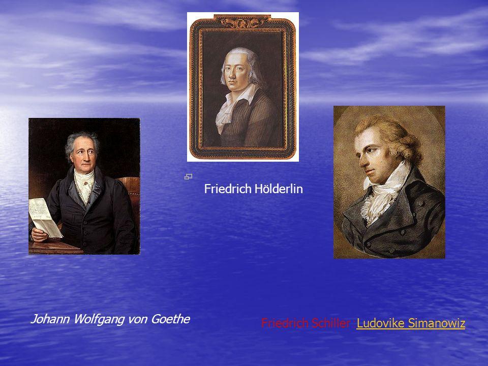 Johann Wolfgang von Goethe Friedrich H ö lderlin Ludovike SimanowizLudovike Simanowiz: Friedrich Schiller