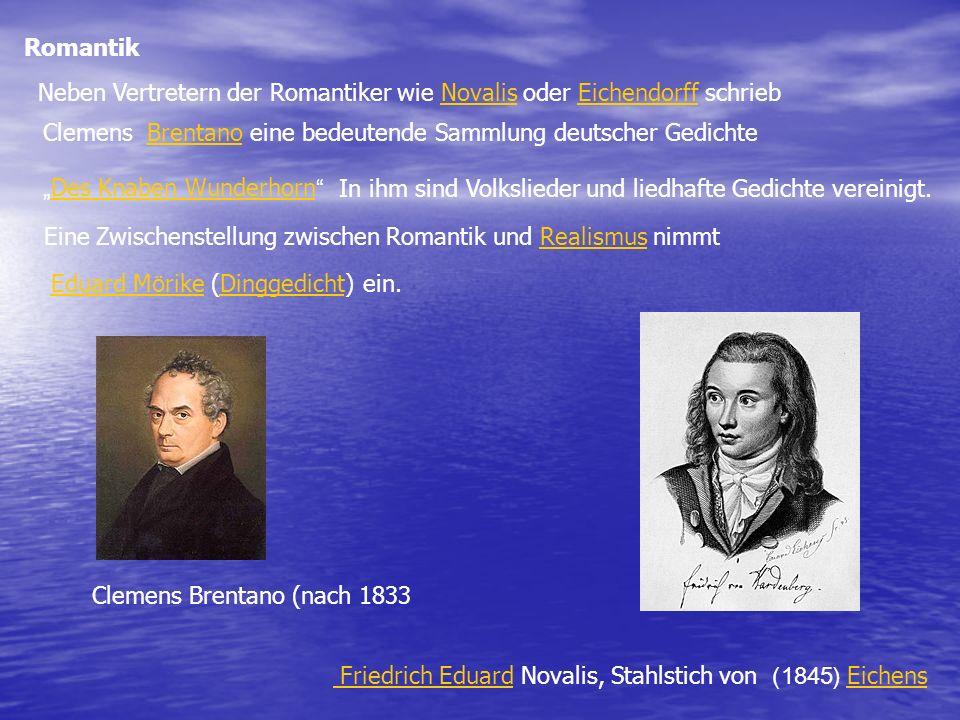 Romantik Neben Vertretern der Romantiker wie Novalis oder Eichendorff schriebNovalisEichendorff ClemensBrentanoBrentano eine bedeutende Sammlung deuts