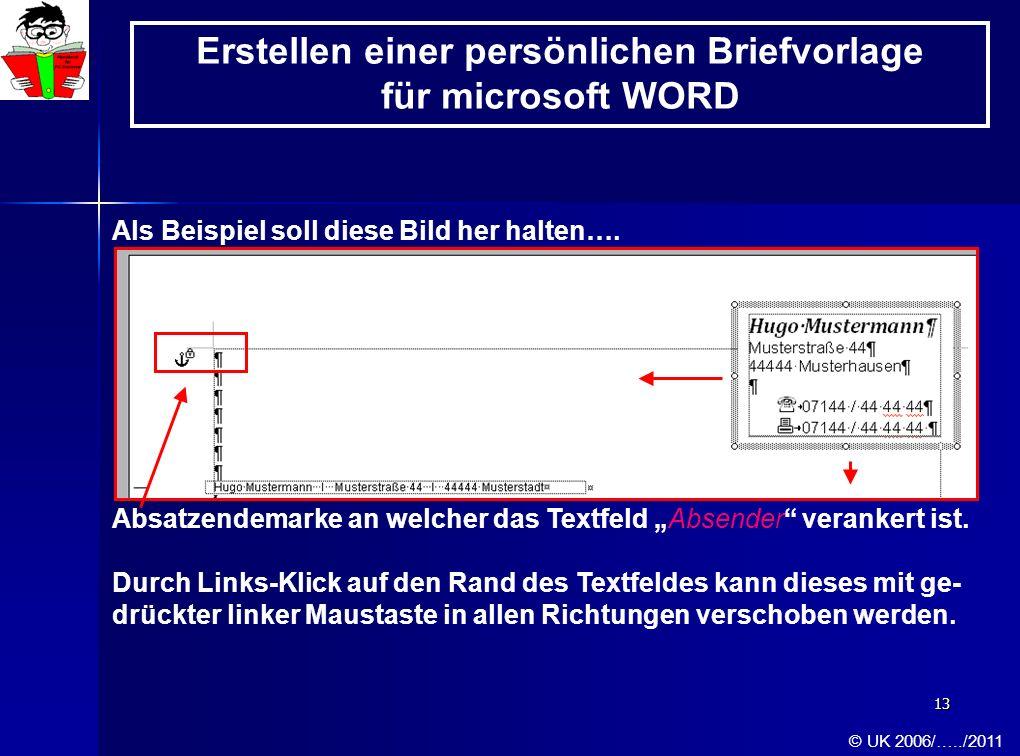13 Als Beispiel soll diese Bild her halten…. Absatzendemarke an welcher das Textfeld Absender verankert ist. Durch Links-Klick auf den Rand des Textfe