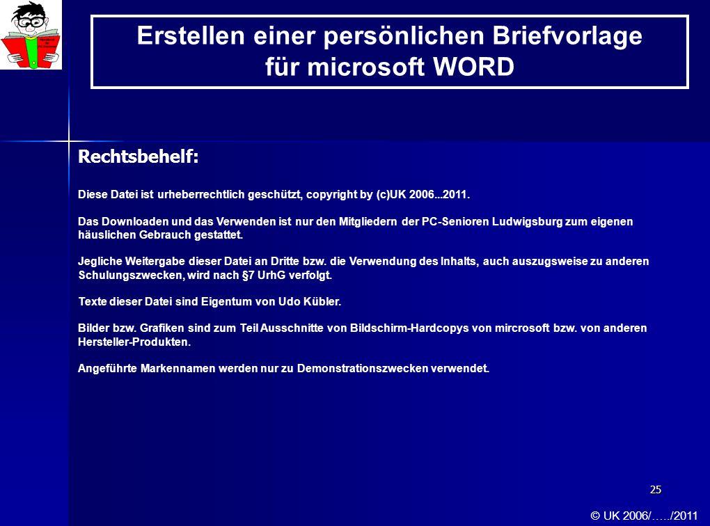 25 Erstellen einer persönlichen Briefvorlage für microsoft WORD © UK 2006/…../2011 Rechtsbehelf: Diese Datei ist urheberrechtlich geschützt, copyright