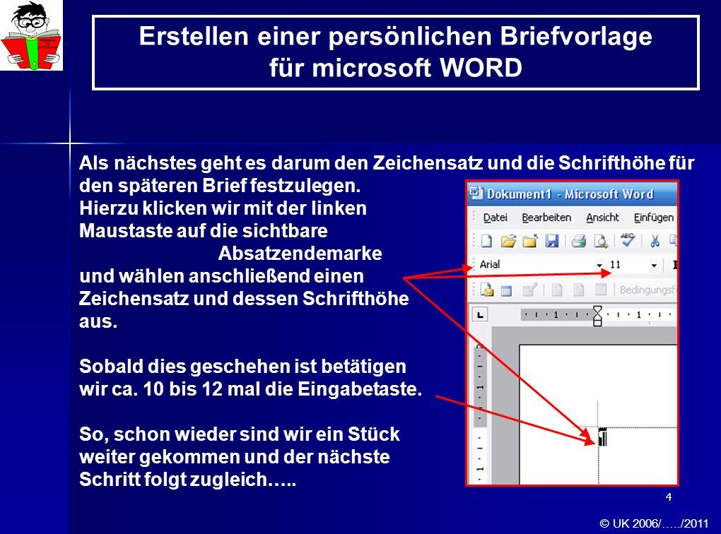 25 Erstellen einer persönlichen Briefvorlage für microsoft WORD © UK 2006/…../2011 Rechtsbehelf: Diese Datei ist urheberrechtlich geschützt, copyright by (c)UK 2006...2011.