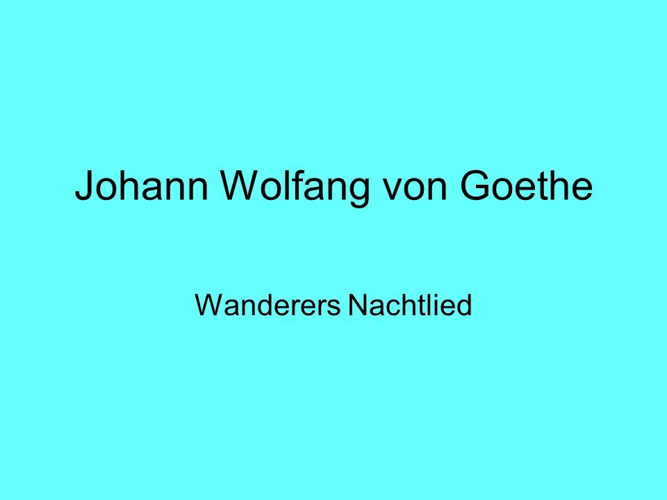 Johann Wolfang von Goethe Wanderers Nachtlied