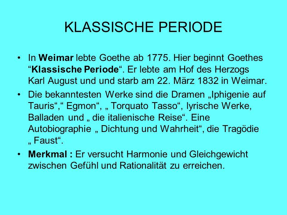 KLASSISCHE PERIODE In Weimar lebte Goethe ab 1775. Hier beginnt GoethesKlassische Periode. Er lebte am Hof des Herzogs Karl August und und starb am 22