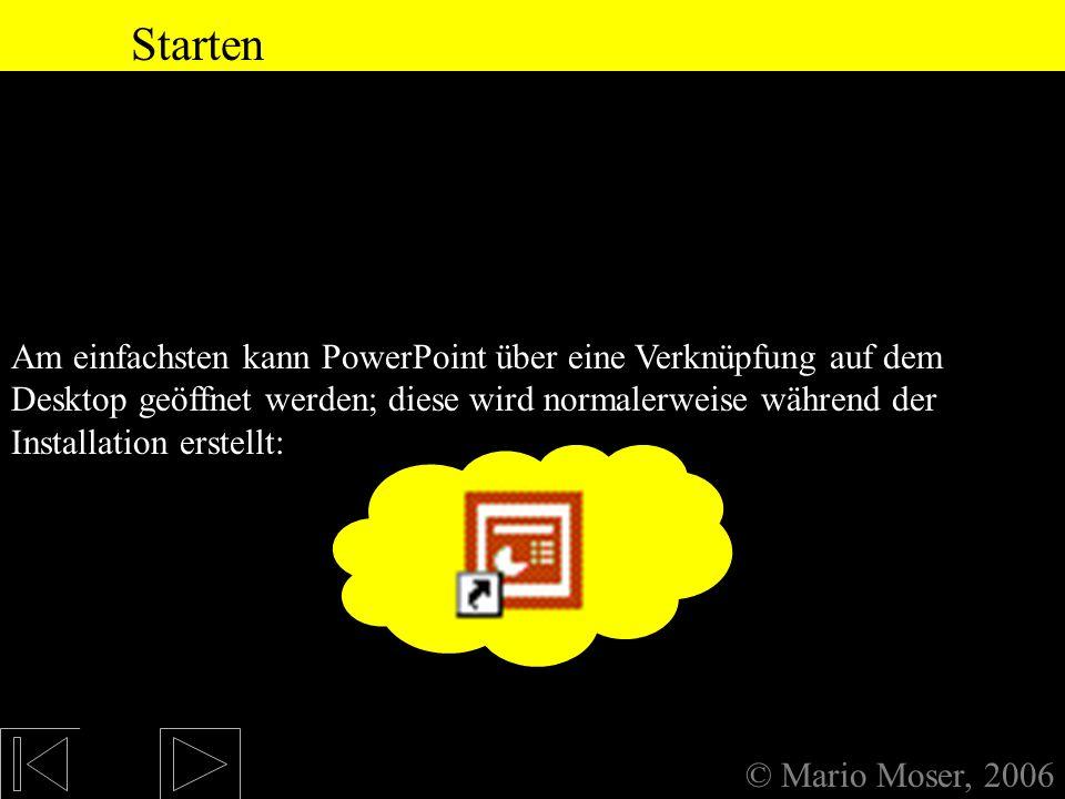 0. Anmerkung Version © Mario Moser, 2006 Version In diesem Kurs verwende ich PowerPoint 2000. Natürlich geht auch jedes andere PowerPoint, allerdings