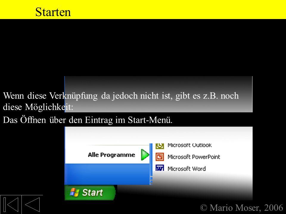 1. Starten von PowerPoint Starten © Mario Moser, 2006 Am einfachsten kann PowerPoint über eine Verknüpfung auf dem Desktop geöffnet werden; diese wird