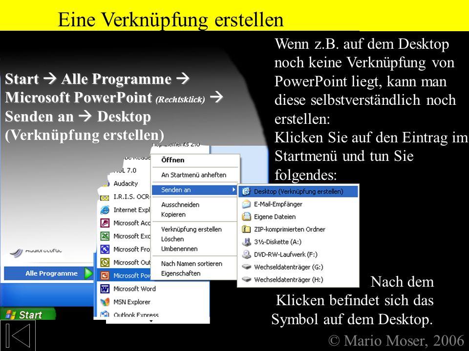 1. Starten von PowerPoint Starten © Mario Moser, 2006 Starten Wenn diese Verknüpfung da jedoch nicht ist, gibt es z.B. noch diese Möglichkeit: Das Öff