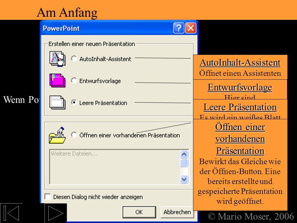 1. Starten von PowerPoint Eine Verknüpfung erstellen © Mario Moser, 2006 Eine Verknüpfung erstellen Wenn z.B. auf dem Desktop noch keine Verknüpfung v