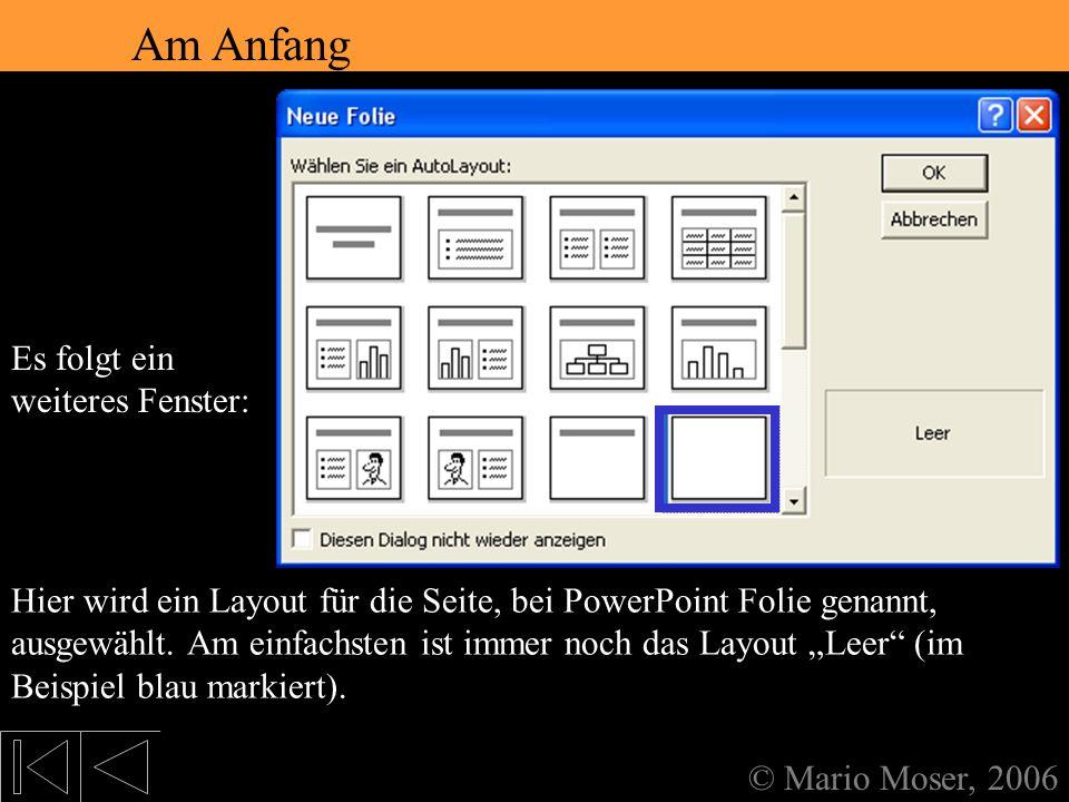 2. Der erste Eindruck Am Anfang © Mario Moser, 2006 Am Anfang Wenn PowerPoint gestartet wird, erscheint folgendes Fenster: Mein Favorit ist die leere