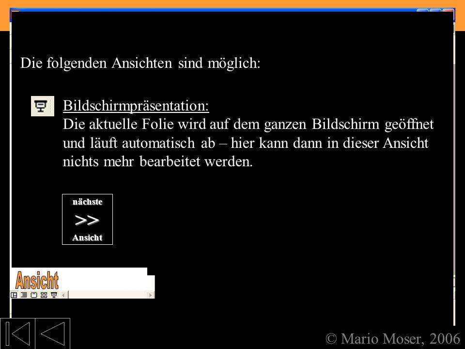 2. Der erste Eindruck Aufteilung des Bildschirms © Mario Moser, 2006 Aufteilung des Bildschirms Die aktuelle Folie ist das, was auch während der Bild-