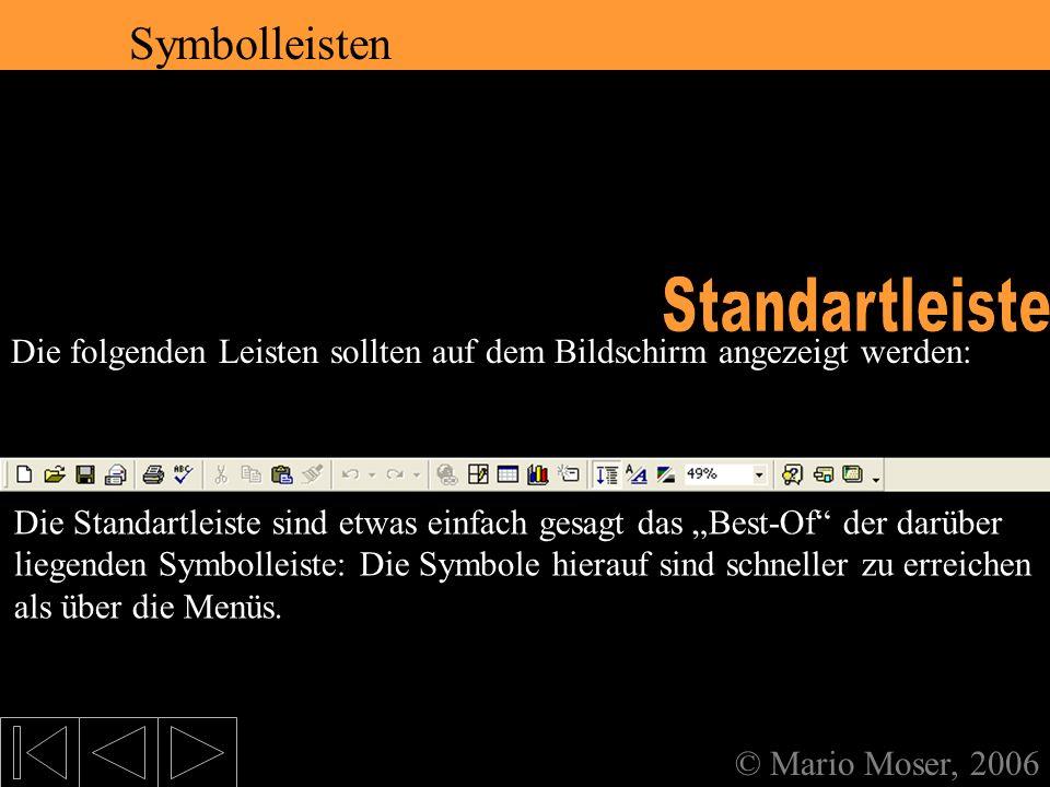 2. Der erste Eindruck Symbolleisten © Mario Moser, 2006 Symbolleisten Die folgenden Leisten sollten auf dem Bildschirm angezeigt werden: Diese Zeile i