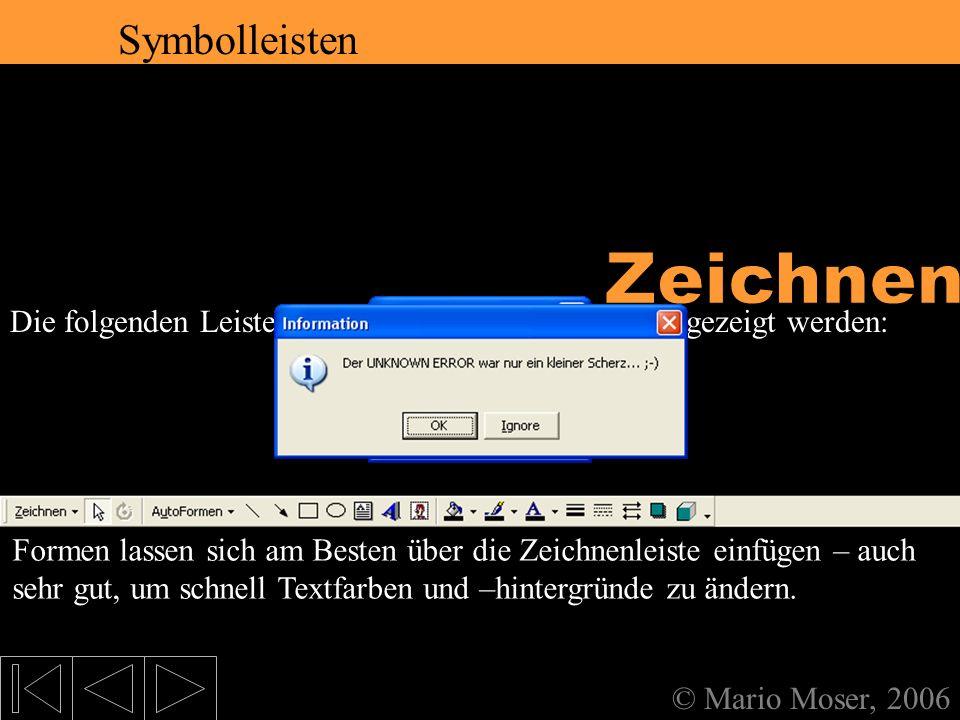 2. Der erste Eindruck Symbolleisten © Mario Moser, 2006 Symbolleisten Die folgenden Leisten sollten auf dem Bildschirm angezeigt werden: 5. Formatieru