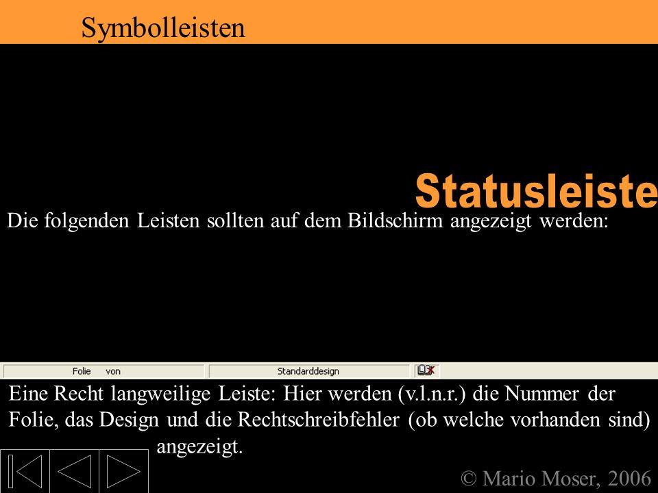 2. Der erste Eindruck Symbolleisten © Mario Moser, 2006 Symbolleisten Die folgenden Leisten sollten auf dem Bildschirm angezeigt werden: Formen lassen
