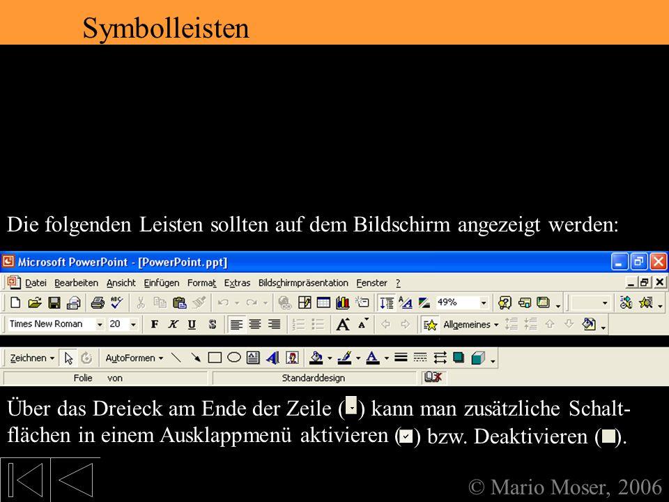 2. Der erste Eindruck Symbolleisten © Mario Moser, 2006 Symbolleisten Die folgenden Leisten sollten auf dem Bildschirm angezeigt werden: Eine Recht la