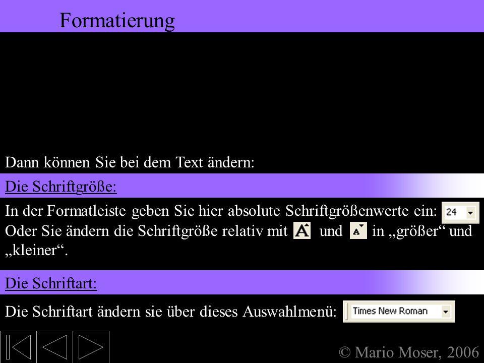 5. Bearbeiten des Textes Formatierung © Mario Moser, 2006 Formatierung Um Text aus einem Textfeld zu verändern, müssen Sie das Textfeld erst einmal ma