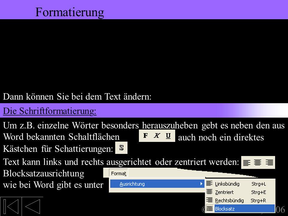 5. Bearbeiten des Textes Formatierung © Mario Moser, 2006 Formatierung Dann können Sie bei dem Text ändern: Bei diesem Symbol können Sie die aktuelle