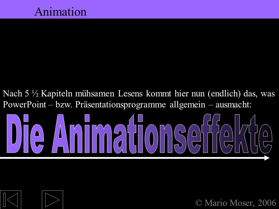 5. Bearbeiten des Textes Formatierung © Mario Moser, 2006 Formatierung Dann können Sie bei dem Text ändern: Um z.B. einzelne Wörter besonders herauszu