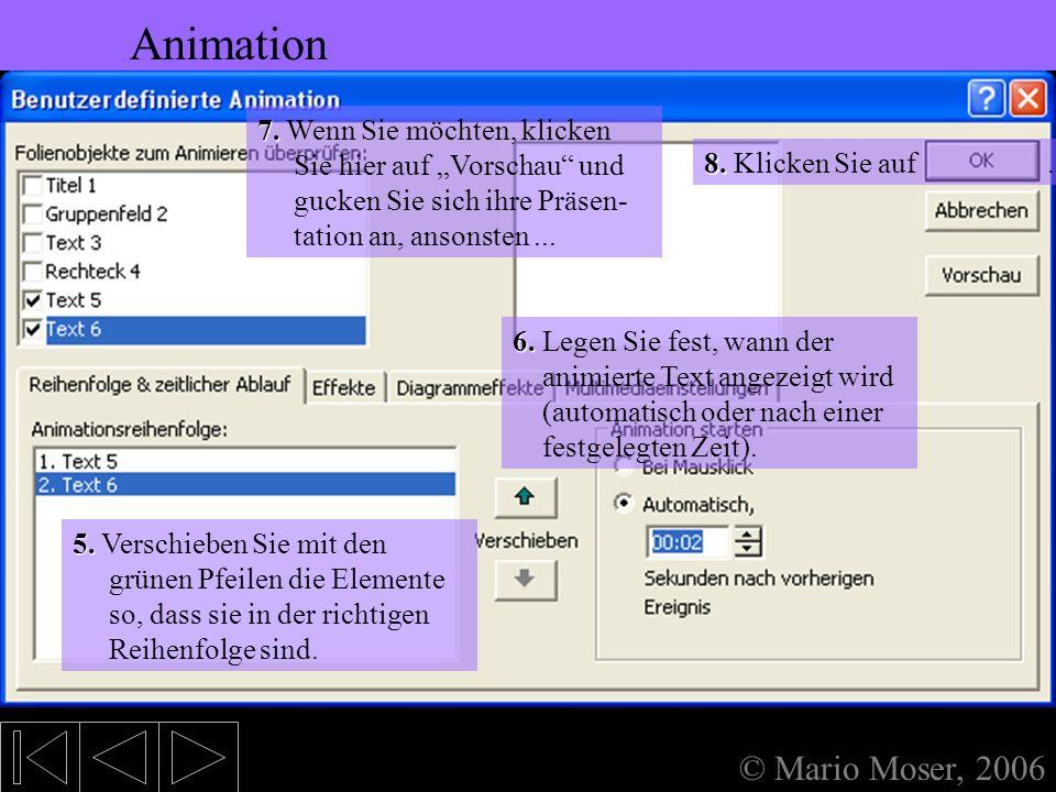 5. Bearbeiten des Textes Animation © Mario Moser, 2006 Animation 4. 4. Klicken Sie hier, um die Reihenfolge der Textelemente festzulegen