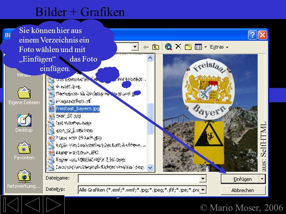 6. Einfügen (2) Bilder Bilder + Grafiken © Mario Moser, 2006 Bilder + Grafiken Bilder können – wie viele andere Dateien auch – über die Zwischen- abla