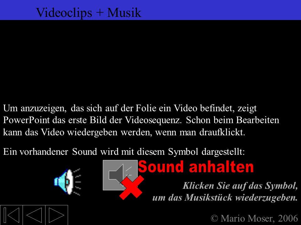 6. Einfügen (2) Videoclips + Musik © Mario Moser, 2006 Videoclips + Musik Nach einem Klick auf OK erscheint das folgende Dialogfenster: Ja bedeutet, d