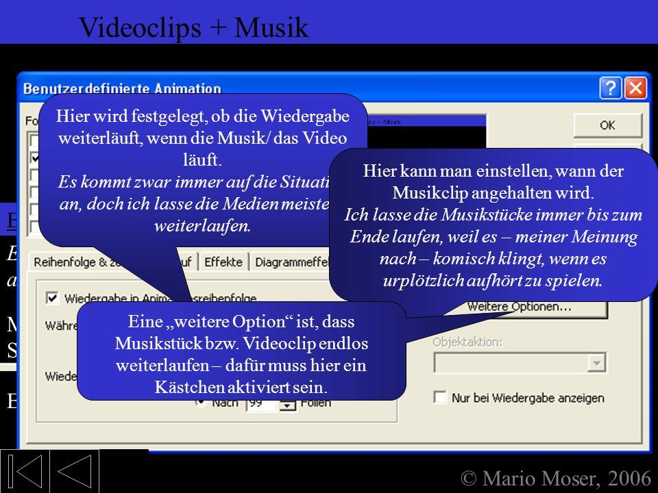 6. Einfügen (2) Videoclips + Musik © Mario Moser, 2006 Videoclips + Musik Um anzuzeigen, das sich auf der Folie ein Video befindet, zeigt PowerPoint d