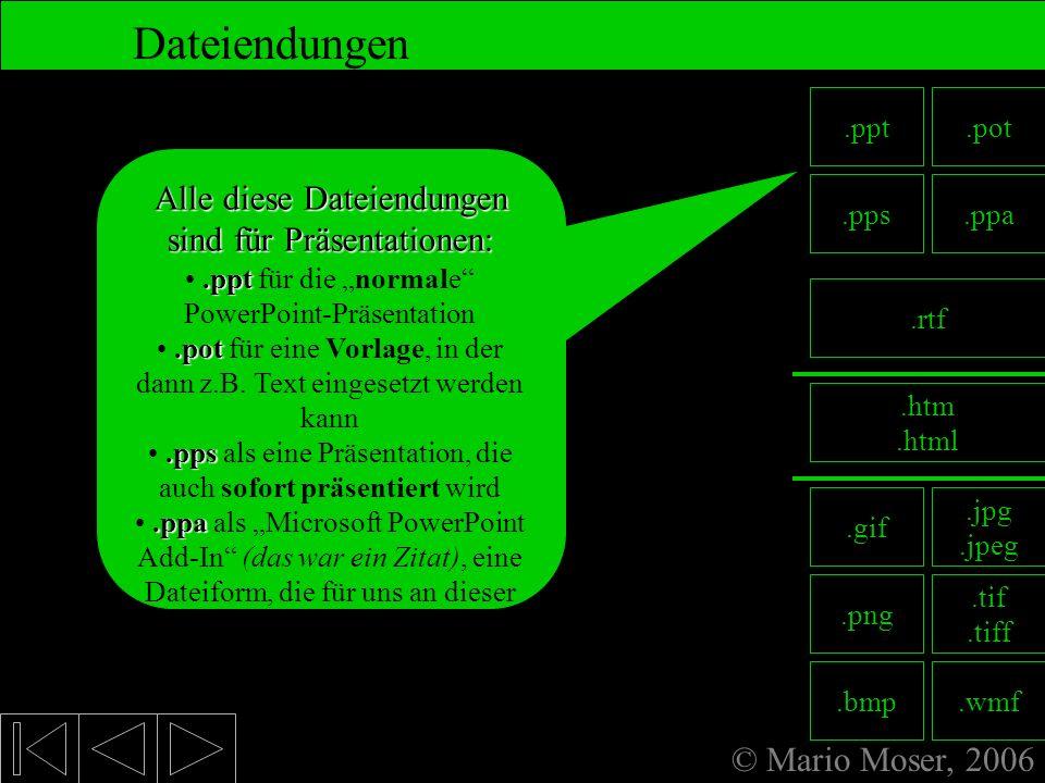 © Mario Moser, 2006 Dateiendungen Klicken Sie einfach auf die Dateitypen, über die Sie mehr erfahren möchten: 8. Fertige Präsentation.htm.html.pot.pps