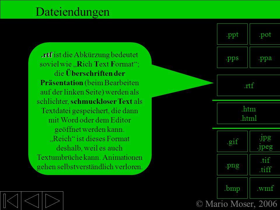 © Mario Moser, 2006 Dateiendungen 8. Fertige Präsentation Alle diese Dateiendungen sind für Präsentationen:.ppt.ppt für die normale PowerPoint-Präsent