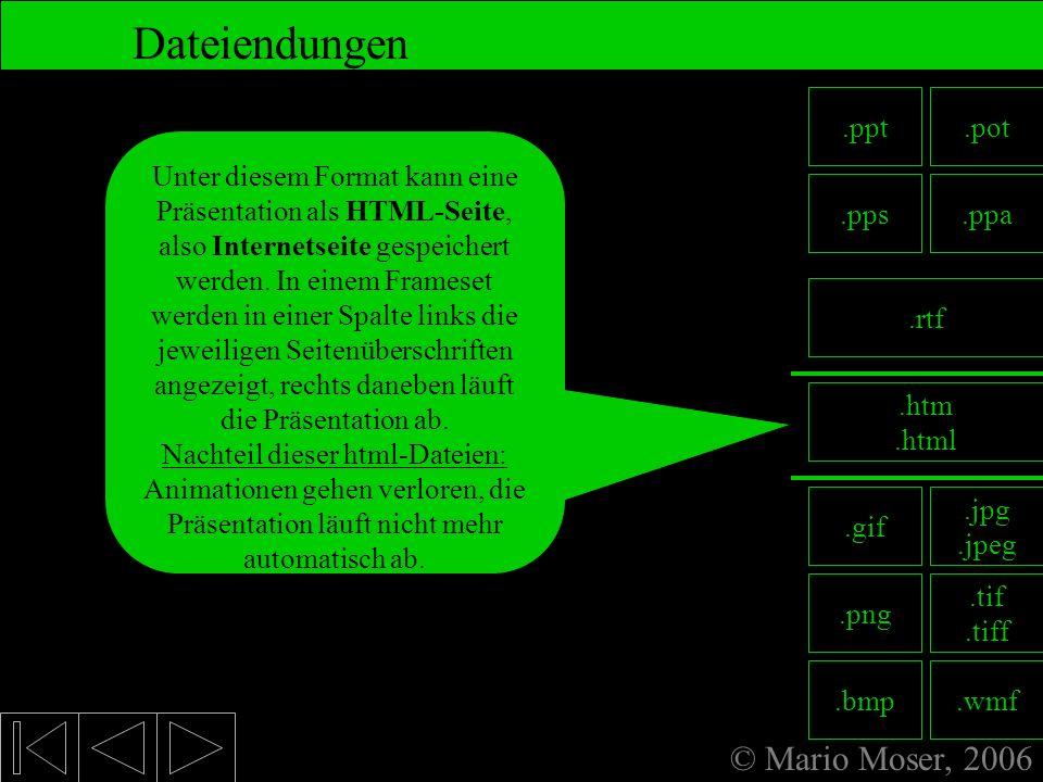 © Mario Moser, 2006 Dateiendungen 8. Fertige Präsentation.rtf.rtf ist die Abkürzung bedeutet soviel wie Rich Text Format; die Überschriften der Präsen