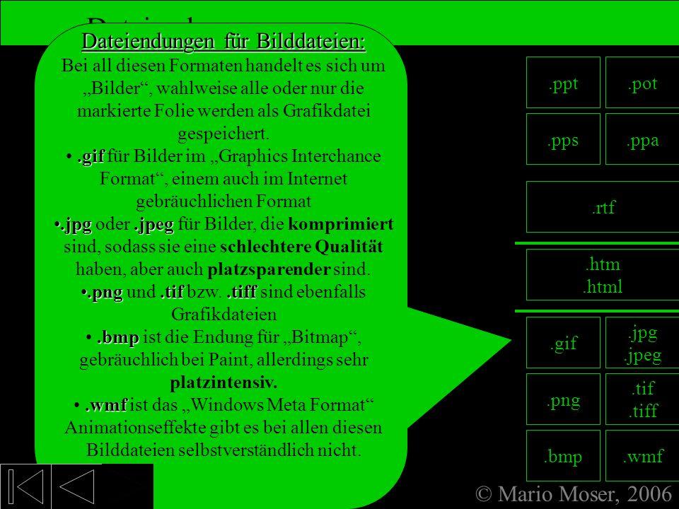 © Mario Moser, 2006 Dateiendungen 8. Fertige Präsentation Unter diesem Format kann eine Präsentation als HTML-Seite, also Internetseite gespeichert we