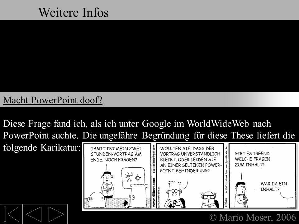 9. Weitere Infos & Links Weitere Infos © Mario Moser, 2006 Weitere Infos Microsoft selbst soll recht gelassen reagiert haben. Ein Kommentar von Micros
