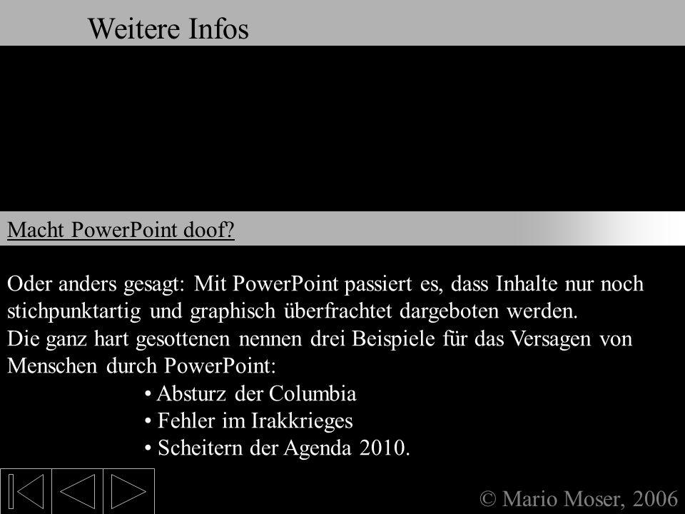 9. Weitere Infos & Links © Mario Moser, 2006 Weitere Infos Diese Frage fand ich, als ich unter Google im WorldWideWeb nach PowerPoint suchte. Die unge