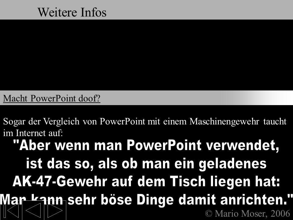 9. Weitere Infos & Links © Mario Moser, 2006 Weitere Infos Oder anders gesagt: Mit PowerPoint passiert es, dass Inhalte nur noch stichpunktartig und g