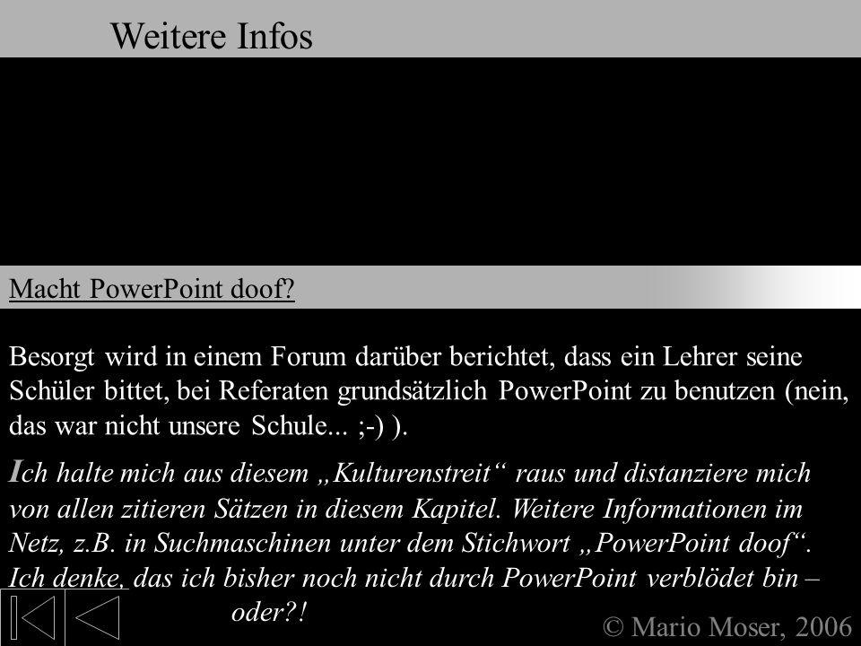 9. Weitere Infos & Links © Mario Moser, 2006 Weitere Infos Sogar der Vergleich von PowerPoint mit einem Maschinengewehr taucht im Internet auf: Macht