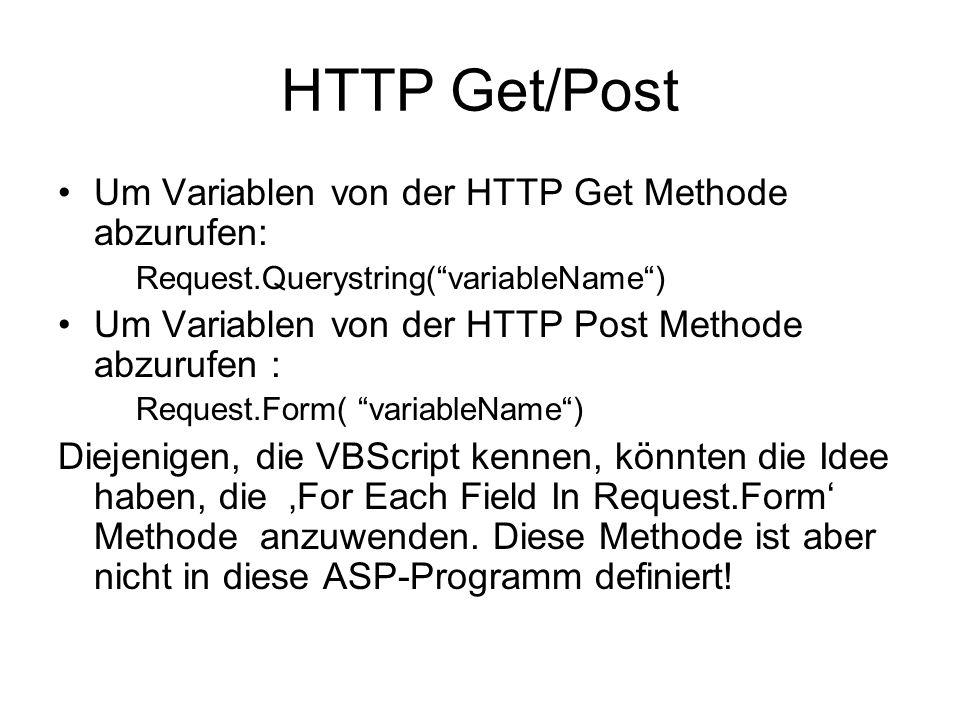 HTTP Get/Post Um Variablen von der HTTP Get Methode abzurufen: Request.Querystring(variableName) Um Variablen von der HTTP Post Methode abzurufen : Request.Form( variableName) Diejenigen, die VBScript kennen, könnten die Idee haben, die For Each Field In Request.Form Methode anzuwenden.