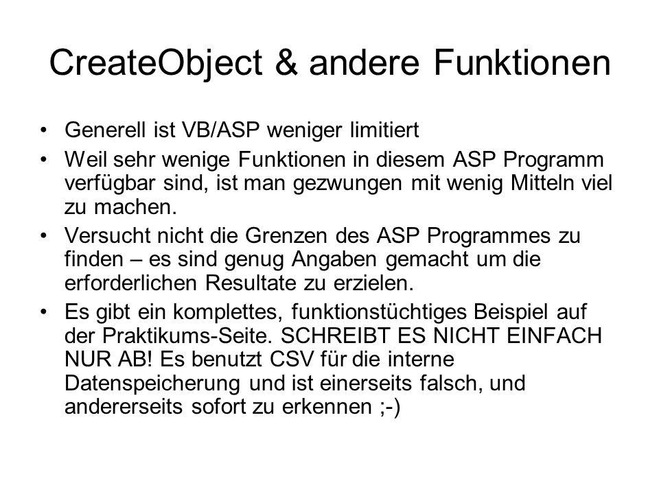 CreateObject & andere Funktionen Generell ist VB/ASP weniger limitiert Weil sehr wenige Funktionen in diesem ASP Programm verfügbar sind, ist man gezw