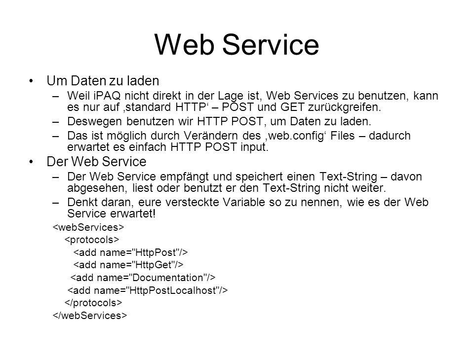 Web Service Um Daten zu laden –Weil iPAQ nicht direkt in der Lage ist, Web Services zu benutzen, kann es nur auf standard HTTP – POST und GET zurückgr