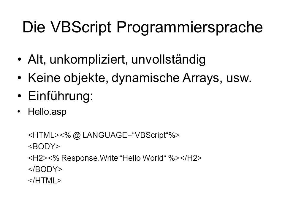 Die VBScript Programmiersprache Alt, unkompliziert, unvollständig Keine objekte, dynamische Arrays, usw. Einführung: Hello.asp