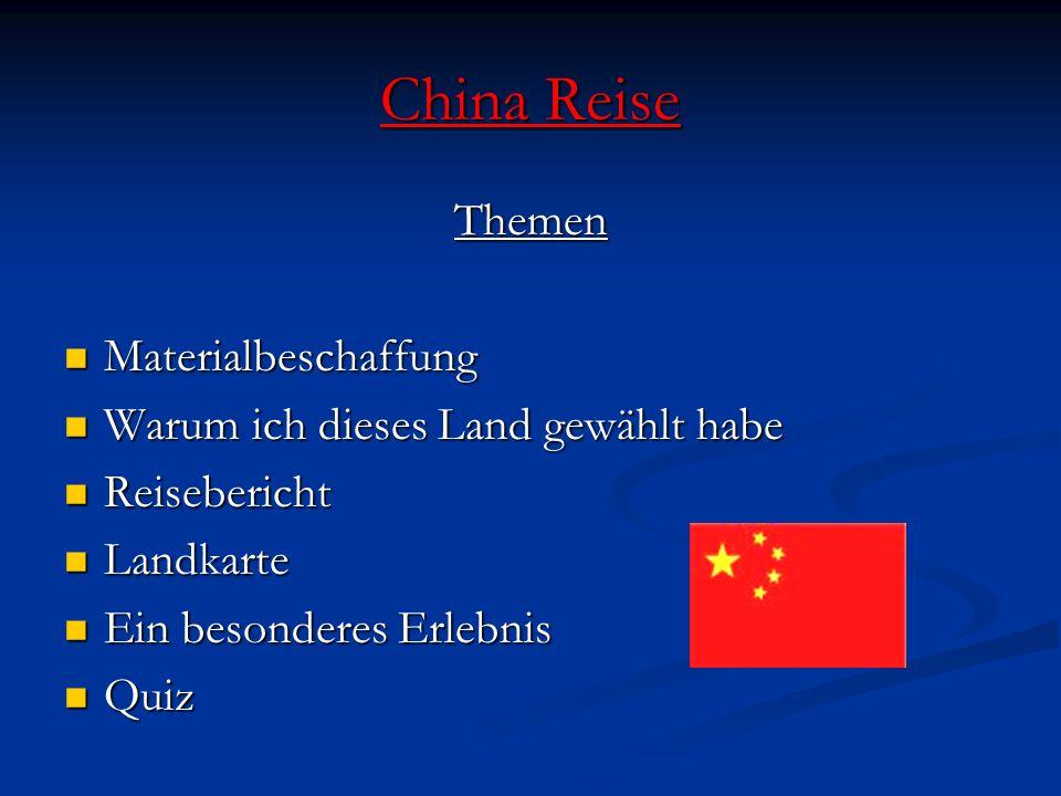China Reise Themen Materialbeschaffung Materialbeschaffung Warum ich dieses Land gewählt habe Warum ich dieses Land gewählt habe Reisebericht Reiseber