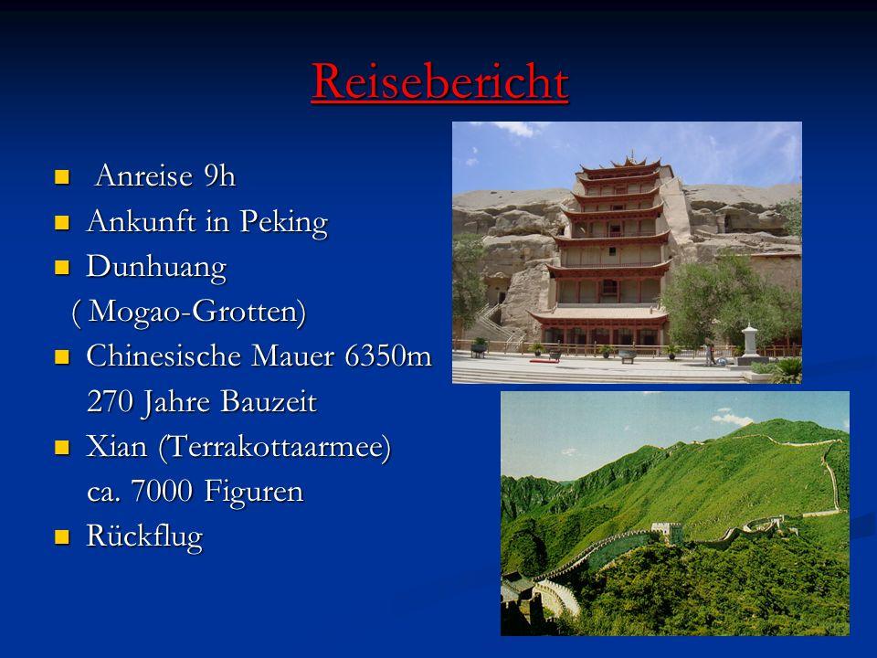 Reisebericht Anreise 9h Anreise 9h Ankunft in Peking Ankunft in Peking Dunhuang Dunhuang ( Mogao-Grotten) ( Mogao-Grotten) Chinesische Mauer 6350m Chi