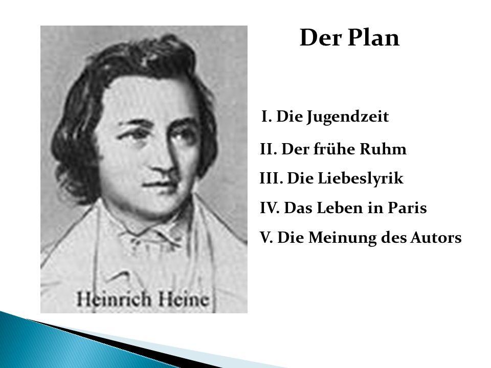 Der Plan I. Die Jugendzeit II. Der frühe Ruhm III. Die Liebeslyrik IV. Das Leben in Paris V. Die Meinung des Autors