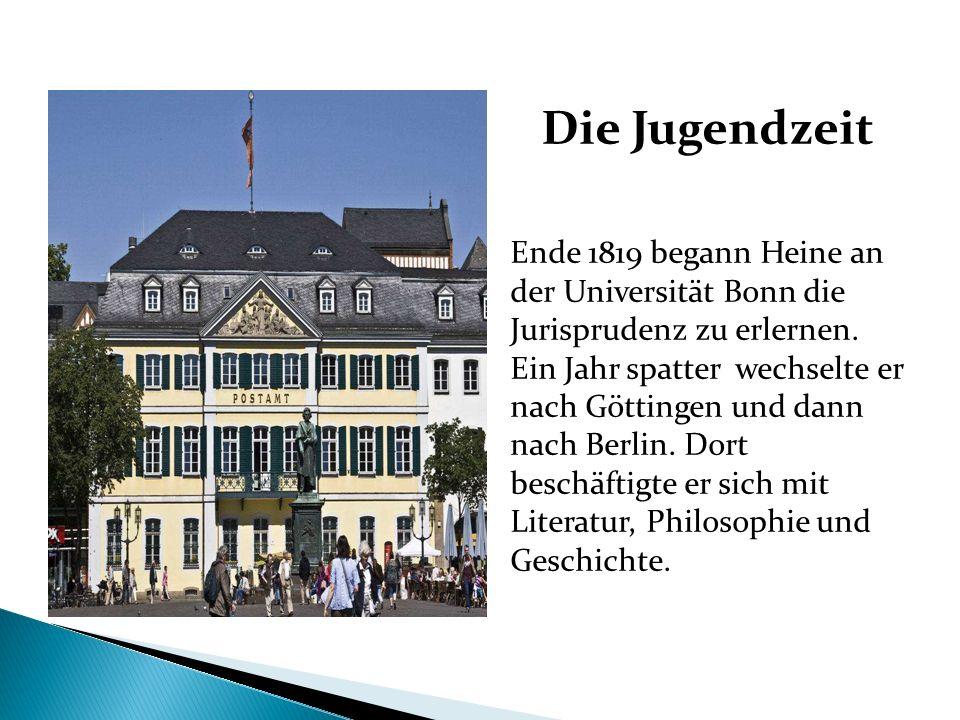 Die Jugendzeit Ende 1819 begann Heine an der Universität Bonn die Jurisprudenz zu erlernen. Ein Jahr spatter wechselte er nach Göttingen und dann nach
