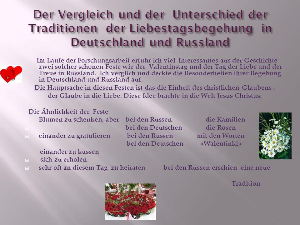 Im Laufe der Forschungsarbeit erfuhr ich viel Interessantes aus der Geschichte zwei solcher schönen Feste wie der Valentinstag und der Tag der Liebe und der Treue in Russland.
